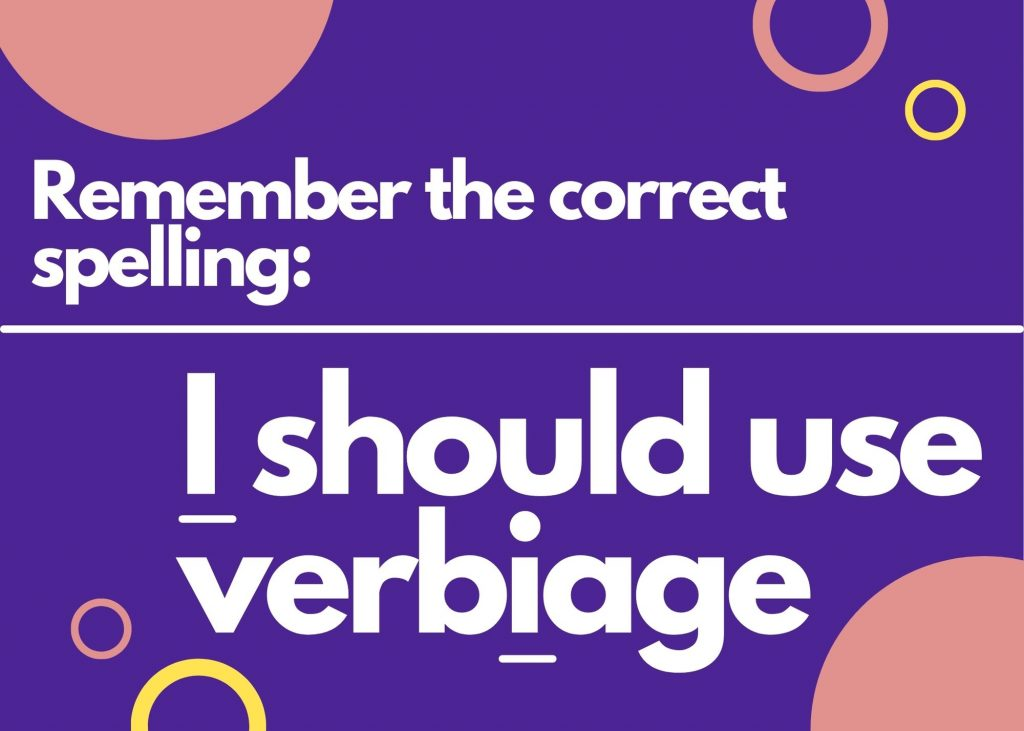 """Avoid the incorrect """"verbage"""" by remembering the correct spelling with the phrase """"I should use verbIage"""""""