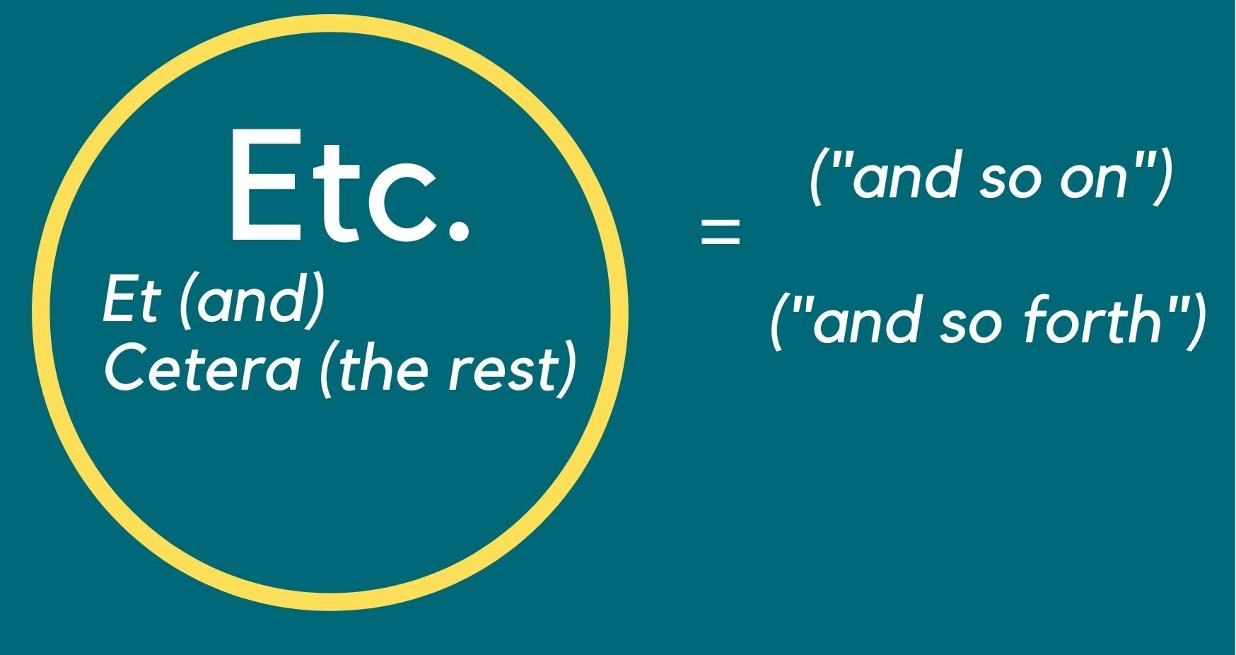"""Explaining Etc. (et (and) cetera (the rest) to mean """"and so on"""" and """"and so forth"""""""